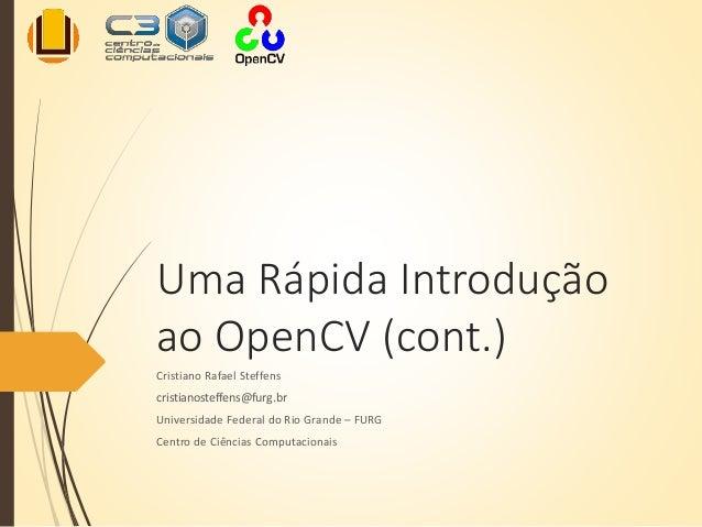 Uma Rápida Introdução ao OpenCV (cont.) Cristiano Rafael Steffens cristianosteffens@furg.br Universidade Federal do Rio Gr...