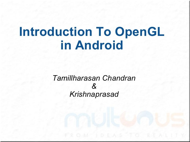 Introduction To OpenGL in Android Tamillharasan Chandran & Krishnaprasad