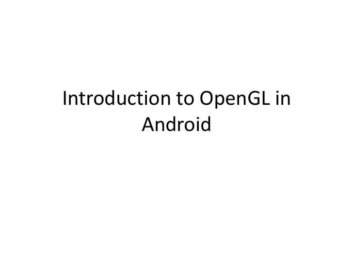 Introduction to OpenGL in         Android