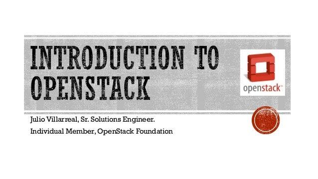 Julio Villarreal, Sr. Solutions Engineer. Individual Member, OpenStack Foundation