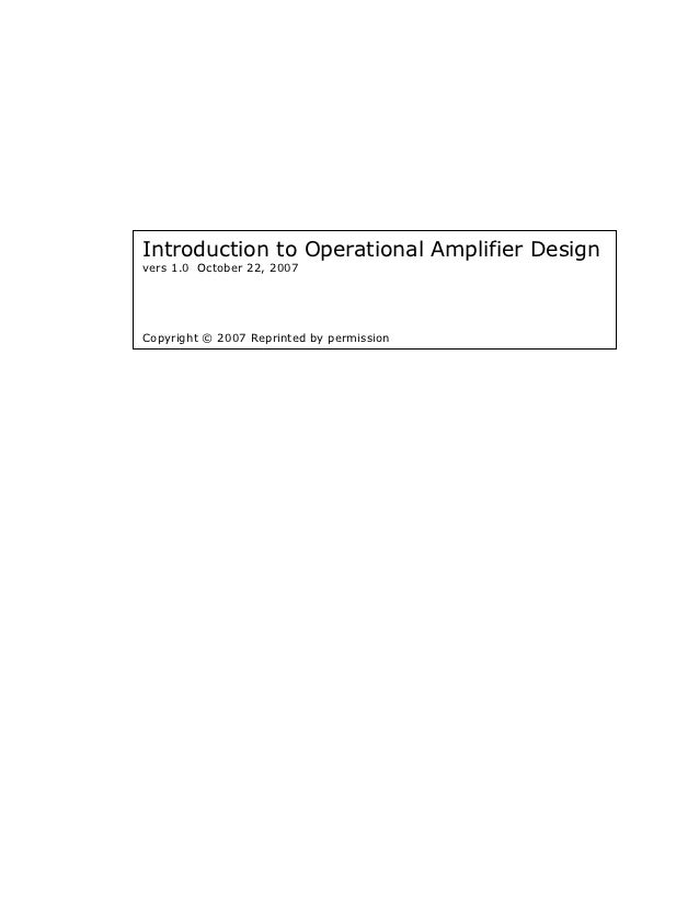 Introduction to Operational Amplifier Designvers 1.0 October 22, 2007Copyright © 2007 Reprinted by permission