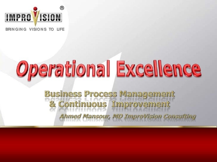 Operational Excellence<br />Business Process Management <br />& Continuous  Improvement<br />Ahmed Mansour, MD ImproVision...