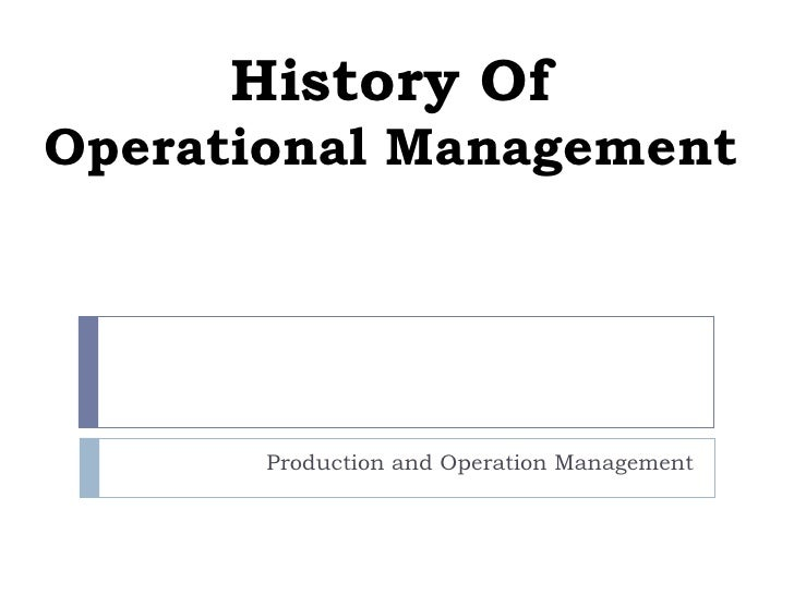 History Of Operational Management Production and Operation Management