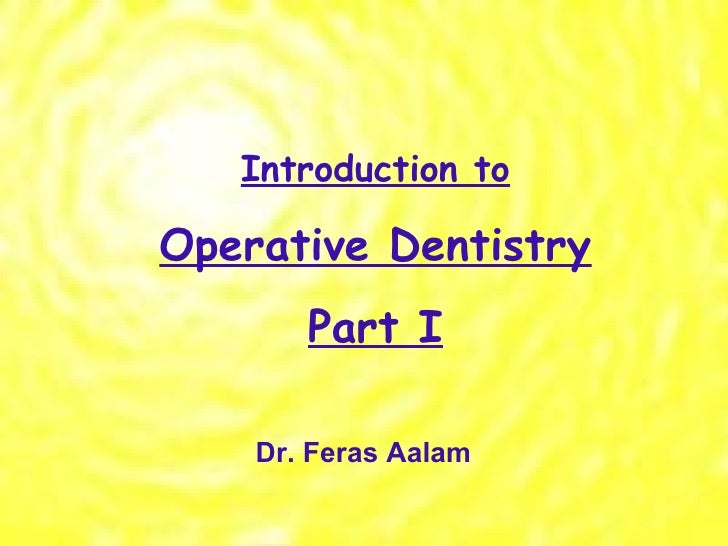 Introduction to Operative Dentistry Part I Dr. Feras Aalam
