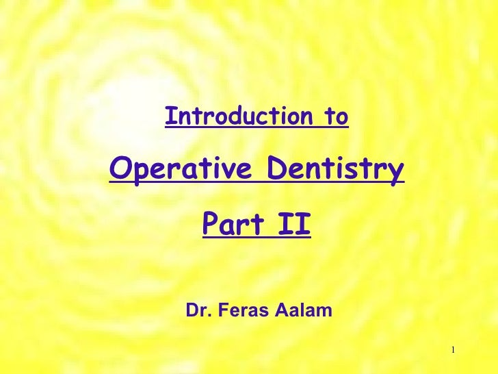 Introduction to Operative Dentistry Part II Dr. Feras Aalam