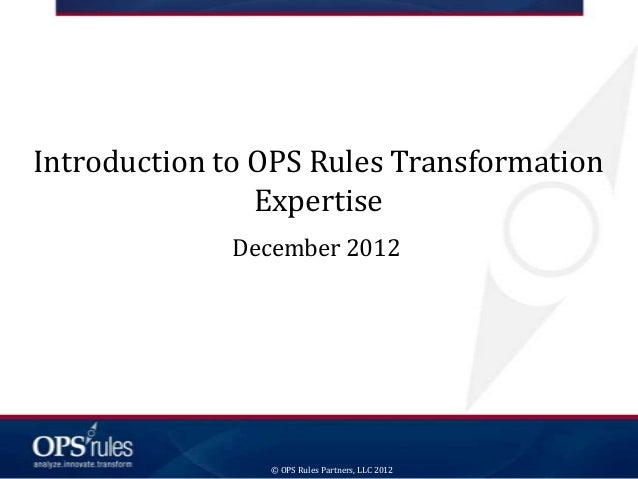 Introduction to OPS Rules Transformation                Expertise             December 2012                © OPS Rules Par...