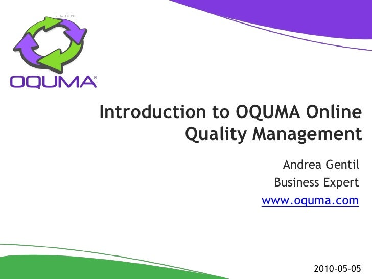 Introduction to OQUMA Online           Quality Management                    Andrea Gentil                   Business Expe...