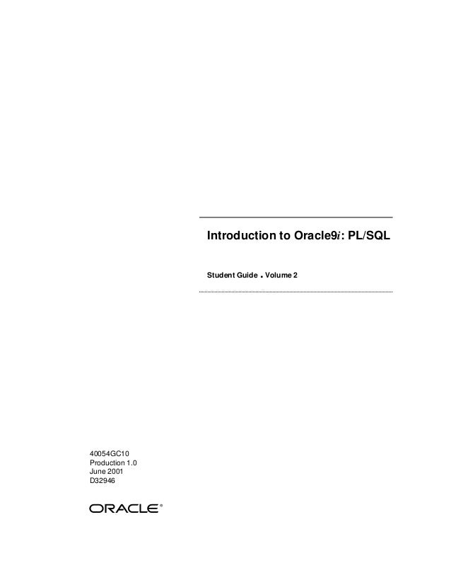 Introduction to Oracle9i: PL/SQL                 Student Guide   . Volume 240054GC10Production 1.0June 2001D32946