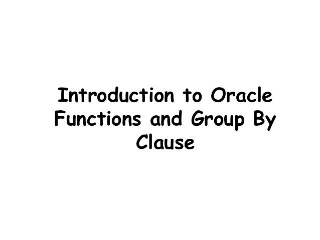 Introduction to OracleFunctions and Group By        Clause