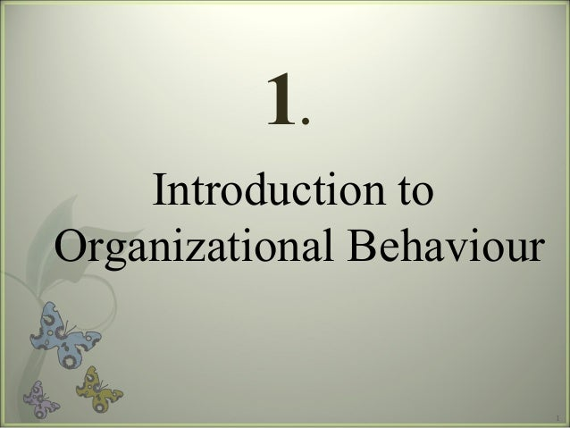 1 Introduction to Organizational Behaviour 1.