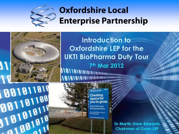 Introduction to Oxfordshire LEP for theUKTI BioPharma Duty Tour       7th Mar 2012               Dr Martin Dare-Edwards   ...