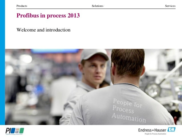 Products Solutions Services Profibus in process 2013 Welcome and introduction