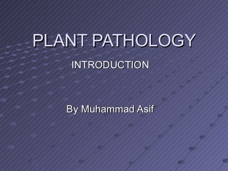 PLANT PATHOLOGY INTRODUCTION By Muhammad Asif