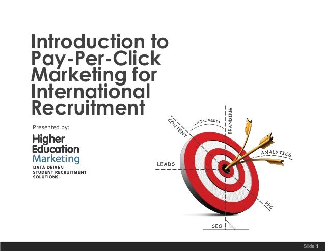 Introduction to Pay-Per-Click Marketing for International Recruitment Presented by:  Slide 1