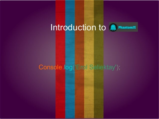 Introduction to  Console.log('Erol Seliektay');