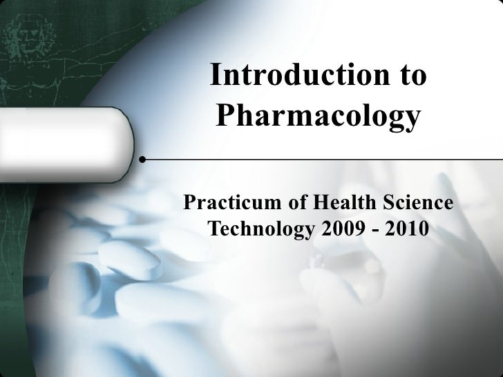 Introduction to  PharmacologyPracticum of Health Science  Technology 2009 - 2010