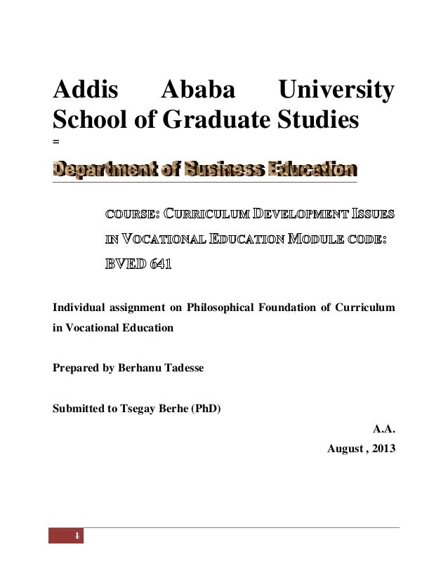 Addis Ababa University School of Graduate Studies =  Individual assignment on Philosophical Foundation of Curriculum in Vo...