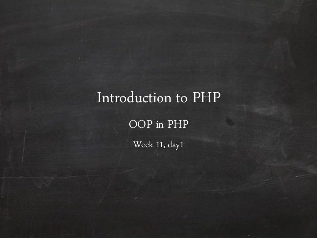 Introduction to PHP OOP in PHP Week 11, day1