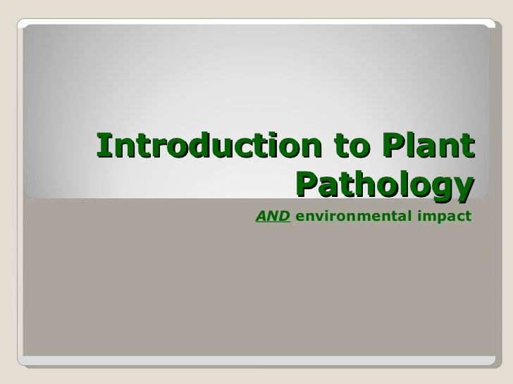Introduction to Plant Pathology AND  environmental impact