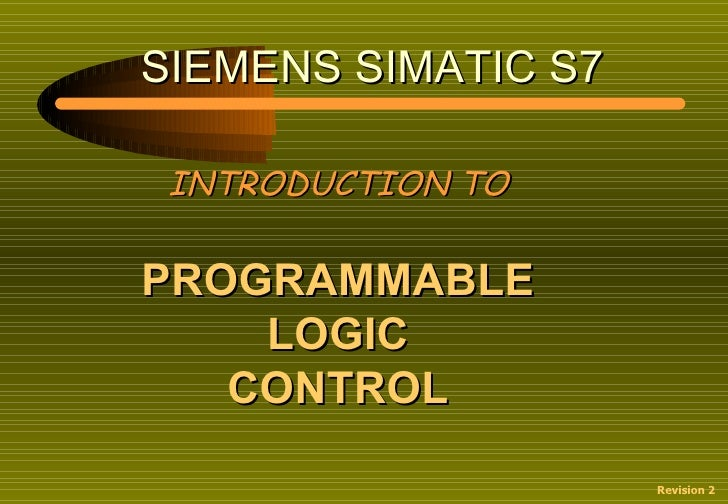 SIEMENS SIMATIC S7 INTRODUCTION TOPROGRAMMABLE    LOGIC   CONTROL                     Revision 2