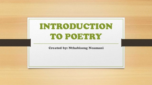 INTRODUCTION TO POETRY Created by: Nthabiseng Ncamani