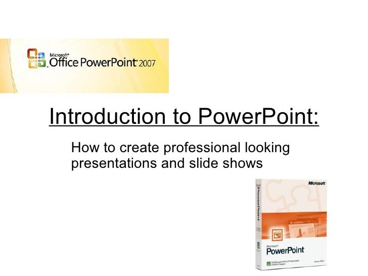 Introduction to PowerPoint: How to create professional looking presentations and slide shows