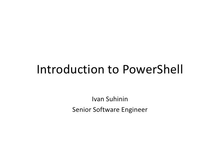 Introduction to PowerShell<br />Ivan Suhinin<br />Senior Software Engineer<br />
