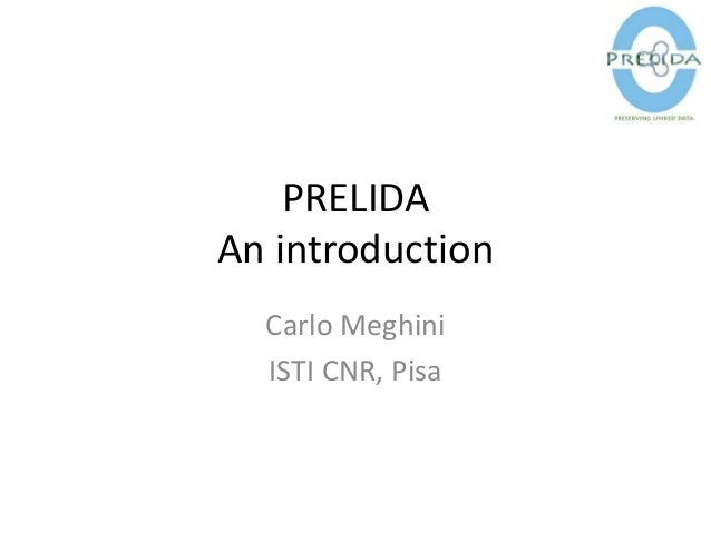 PRELIDA An introduction Carlo Meghini ISTI CNR, Pisa