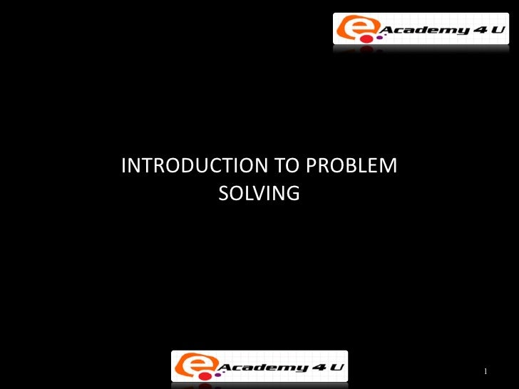 INTRODUCTION TO PROBLEM        SOLVING                          1