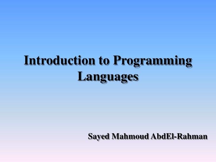 Introduction to Programming         Languages          Sayed Mahmoud AbdEl-Rahman