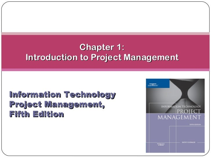 Chapter 1: Introduction to Project Management Information Technology Project Management, Fifth Edition