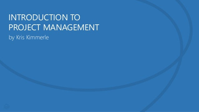 INTRODUCTION TO PROJECT MANAGEMENT by Kris Kimmerle