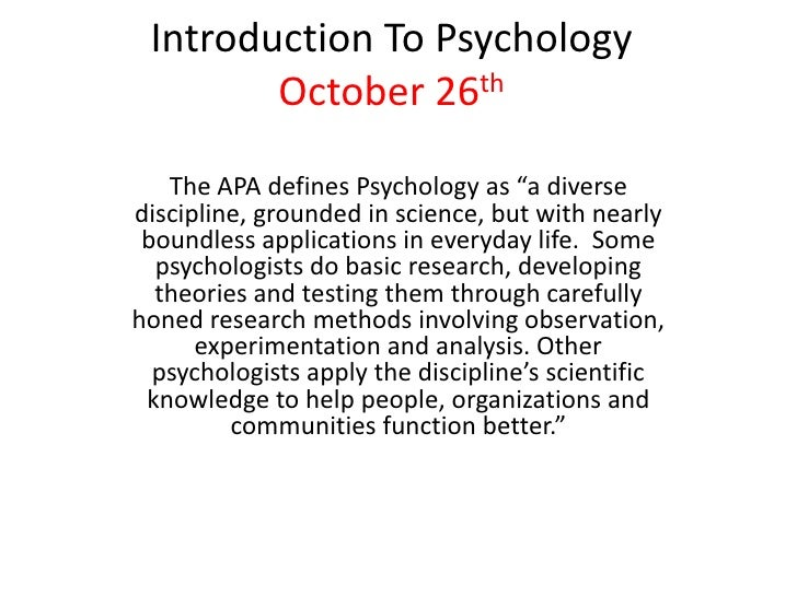 """Introduction To Psychology        October 26th   The APA defines Psychology as """"a diversediscipline, grounded in science, ..."""
