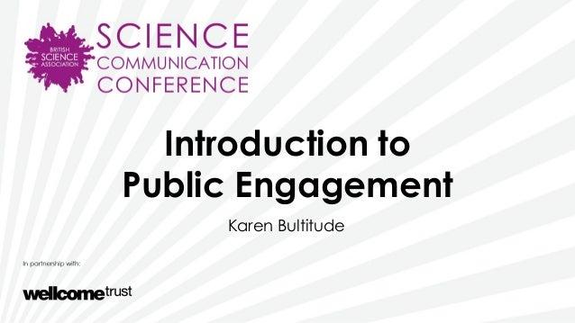 Introduction toPublic EngagementKaren Bultitude
