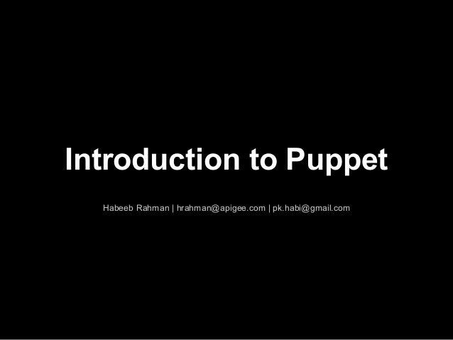 Introduction to Puppet  Habeeb Rahman | hrahman@apigee.com | pk.habi@gmail.com