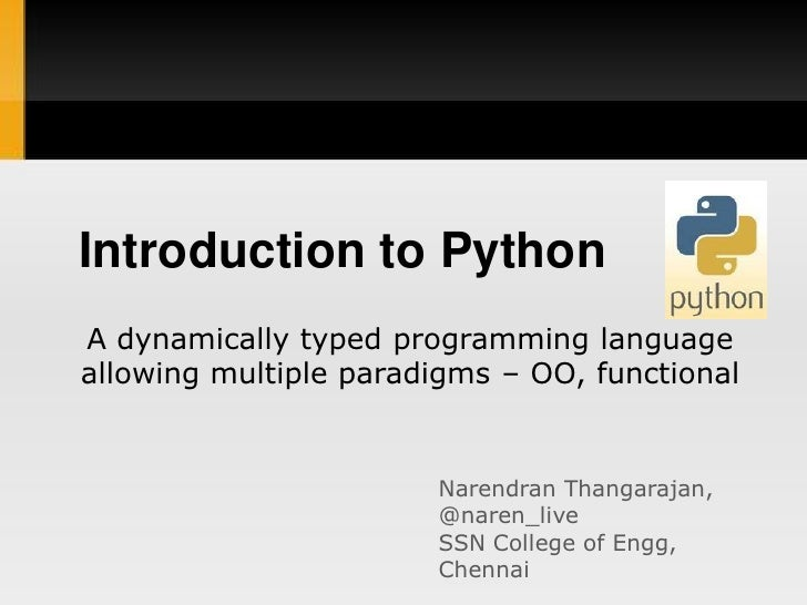 Introduction to PythonA dynamically typed programming languageallowing multiple paradigms – OO, functional                ...