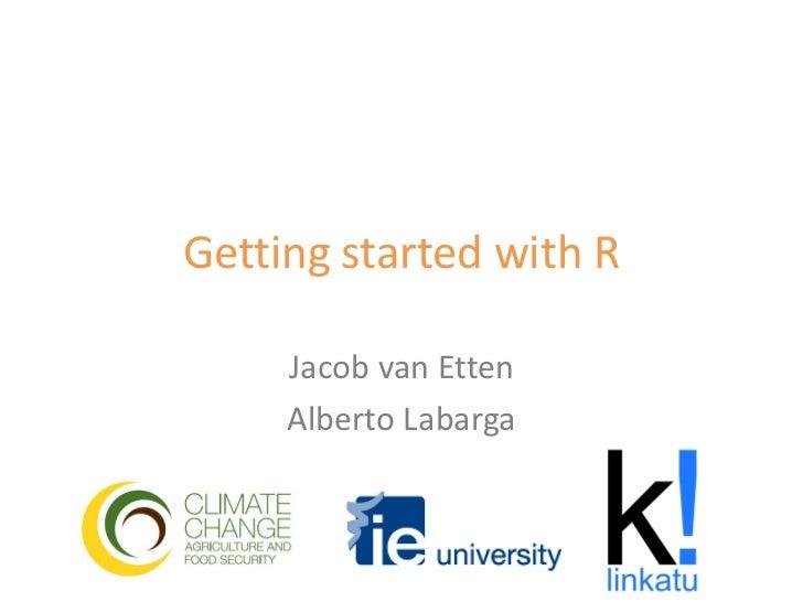 Getting started with R     Jacob van Etten     Alberto Labarga