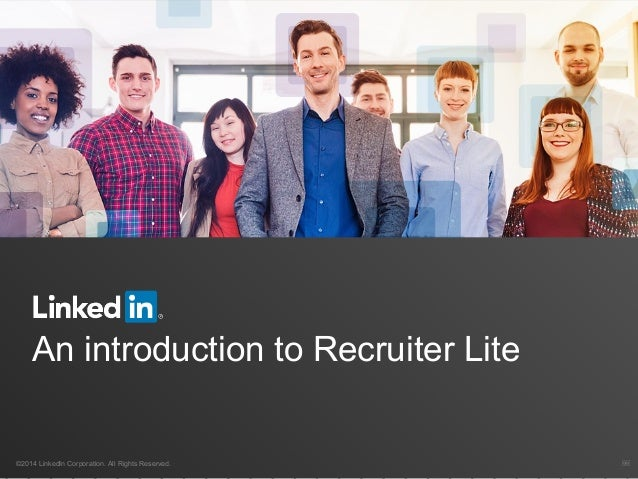An introduction to Recruiter Lite ©2014 LinkedIn Corporation. All Rights Reserved.