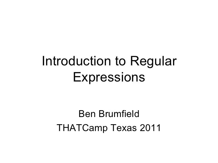 Introduction to Regular Expressions Ben Brumfield THATCamp Texas 2011