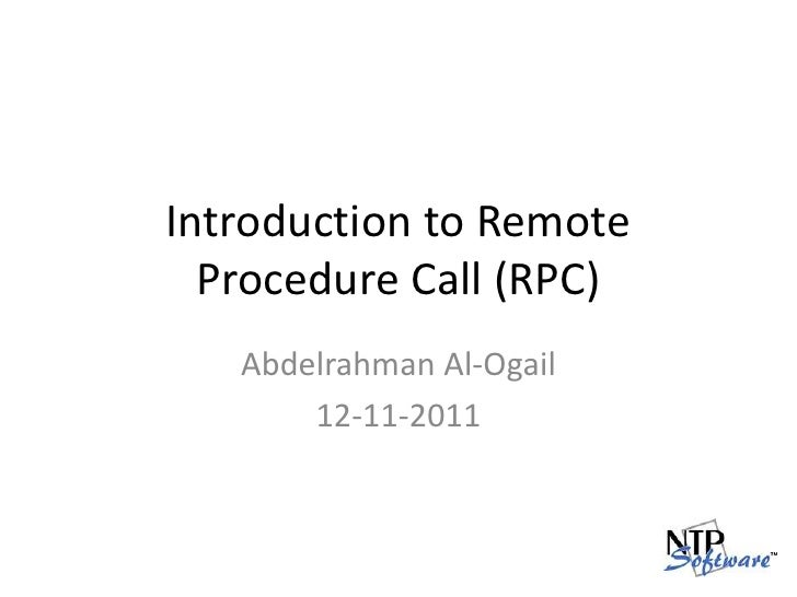 Introduction to Remote Procedure Call (RPC)<br />Abdelrahman Al-Ogail<br />12-11-2011<br />