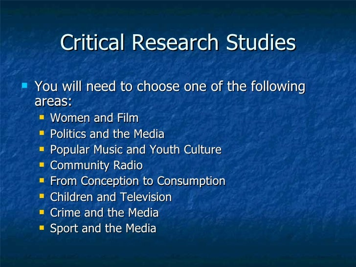 Critical Research Studies <ul><li>You will need to choose one of the following areas: </li></ul><ul><ul><li>Women and Film...