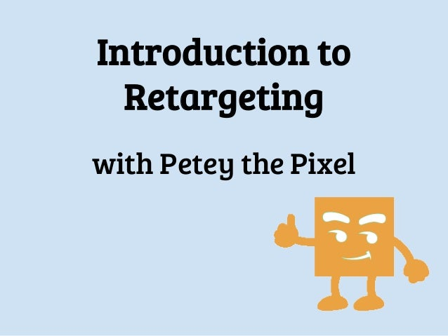 Introduction to Retargeting with Petey the Pixel