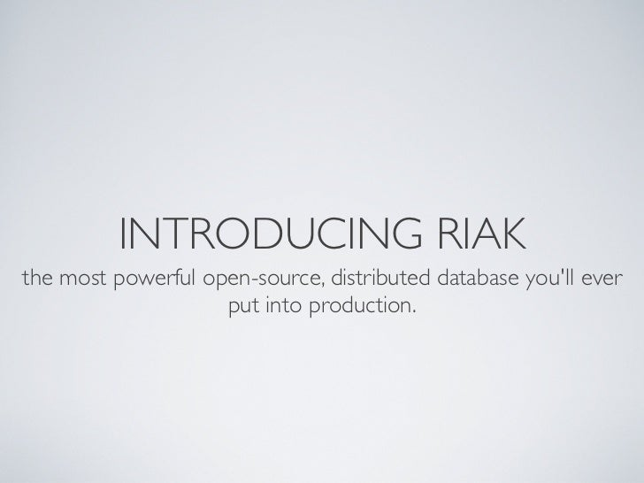 INTRODUCING RIAKthe most powerful open-source, distributed database youll ever                    put into production.