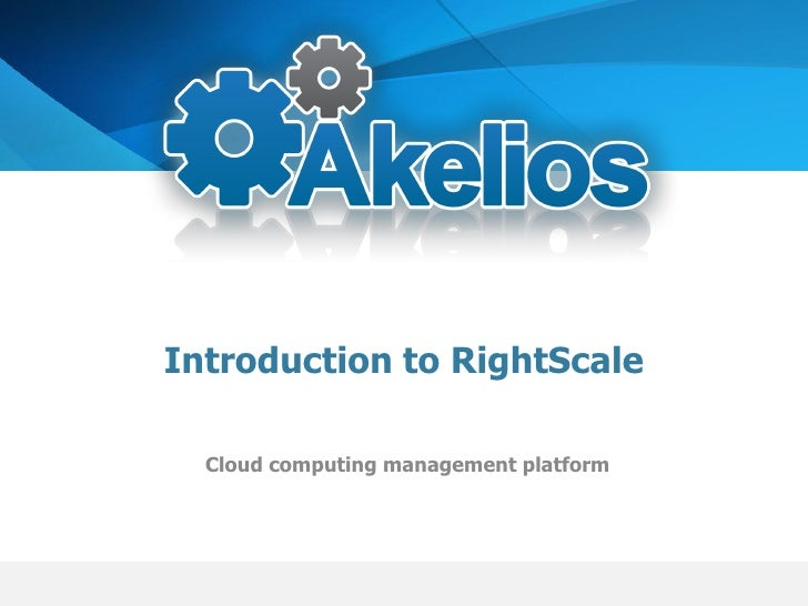 Introduction to RightScale    Cloud computing management platform