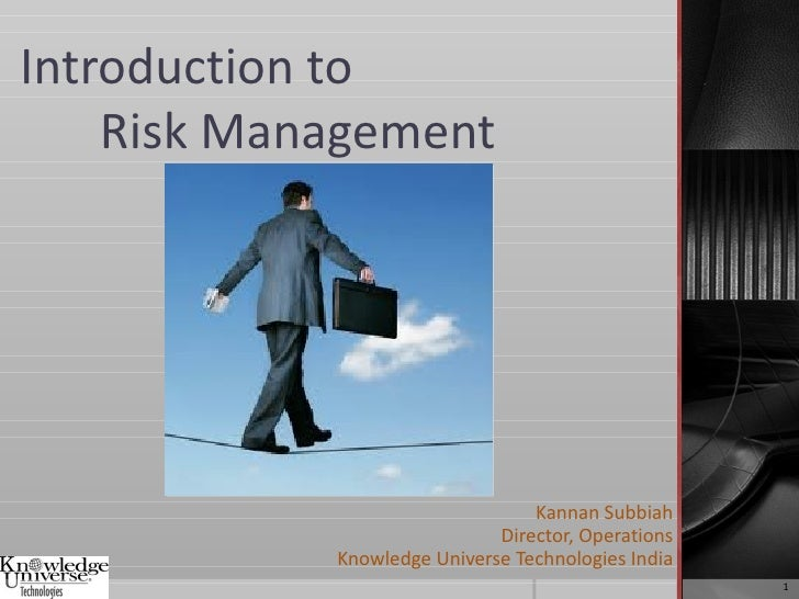Introduction to    Risk Management                                 Kannan Subbiah                             Director, Op...