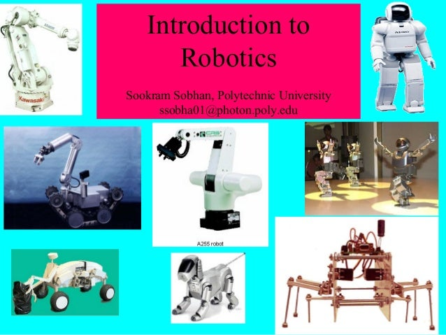 Introduction to Robotics Sookram Sobhan, Polytechnic University ssobha01@photon.poly.edu