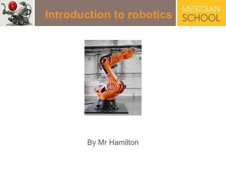 Introduction to robotics By Mr Hamilton