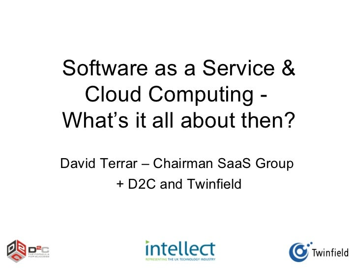 Software as a Service &  Cloud Computing -What's it all about then?David Terrar – Chairman SaaS Group        + D2C and Twi...