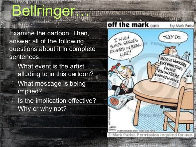 Bellringer… Examine the cartoon. Then,answer all of the followingquestions about it in completesentences. What event is ...