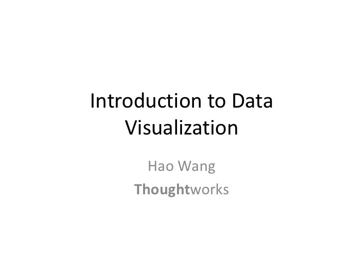 Introduction to Data Visualization<br />Hao Wang<br />Thoughtworks<br />